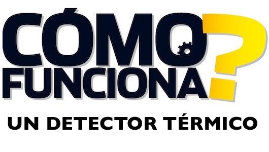 ¿Cómo funciona un detector térmico?